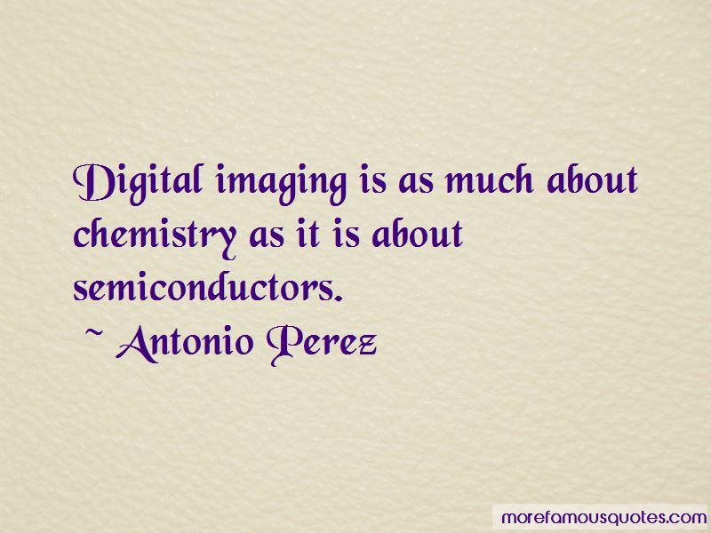 Antonio Perez Quotes Pictures 2