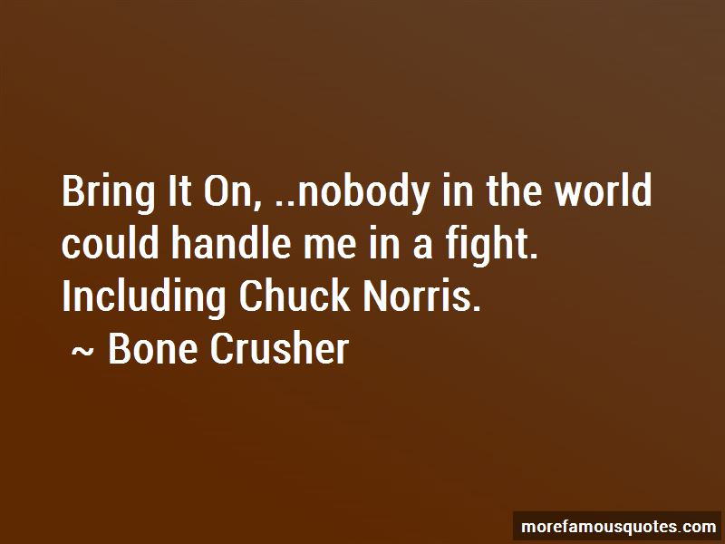 Bone Crusher Quotes Pictures 2