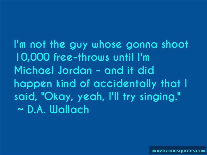 D.A. Wallach Quotes