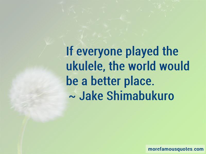Jake Shimabukuro Quotes