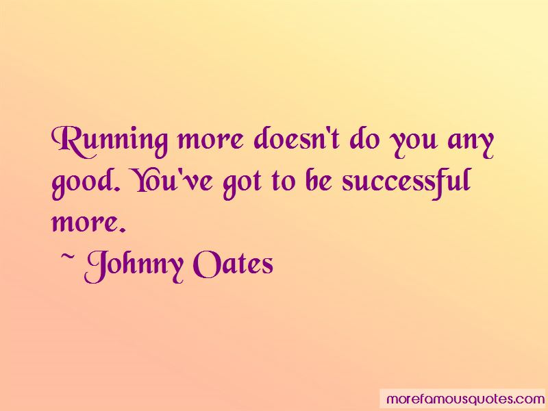 Johnny Oates Quotes Pictures 3