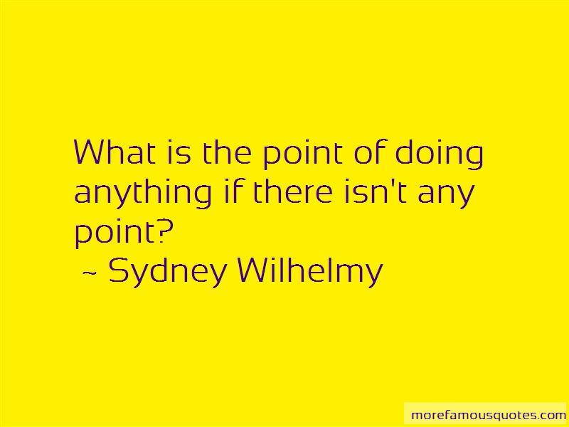 Sydney Wilhelmy Quotes