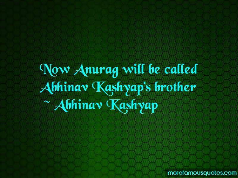 Abhinav Kashyap Quotes