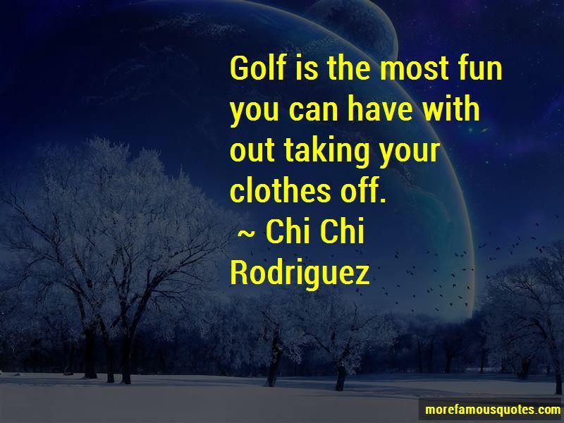 Chi Chi Rodriguez Quotes Pictures 2