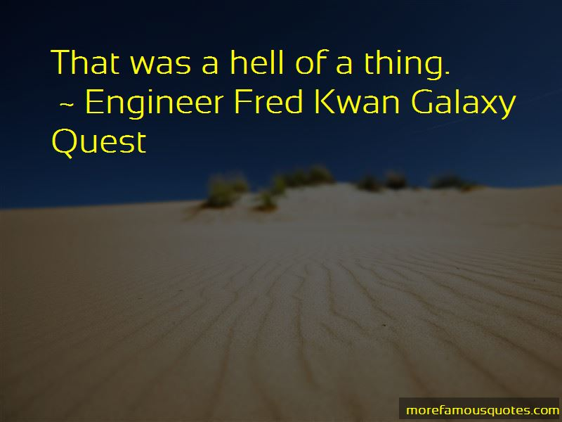 Engineer Fred Kwan Galaxy Quest Quotes