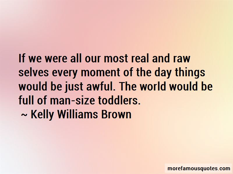Kelly Williams Brown Quotes