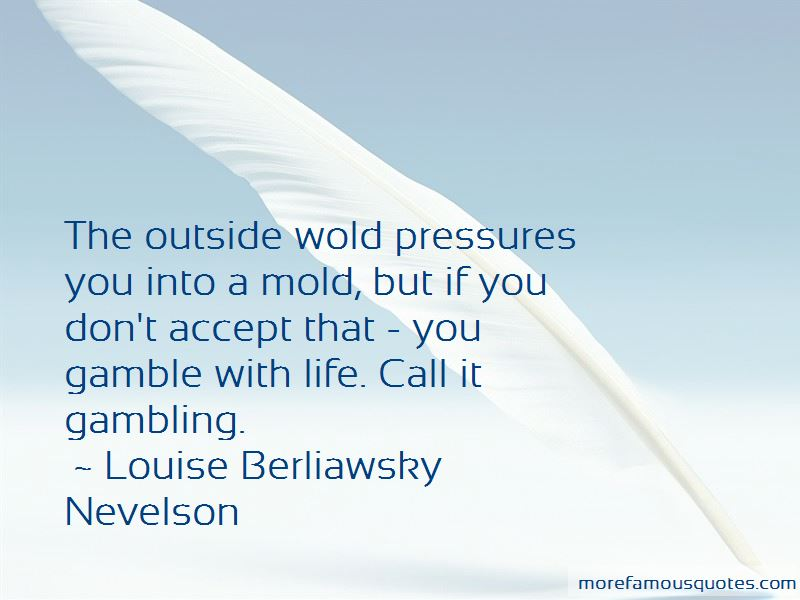 Louise Berliawsky Nevelson Quotes Pictures 4
