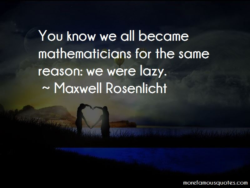 Maxwell Rosenlicht Quotes
