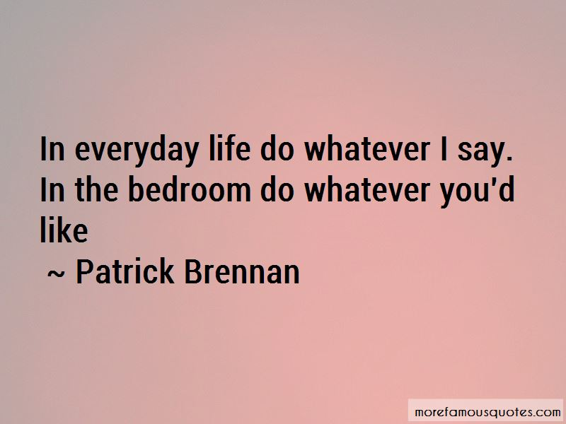 Patrick Brennan Quotes