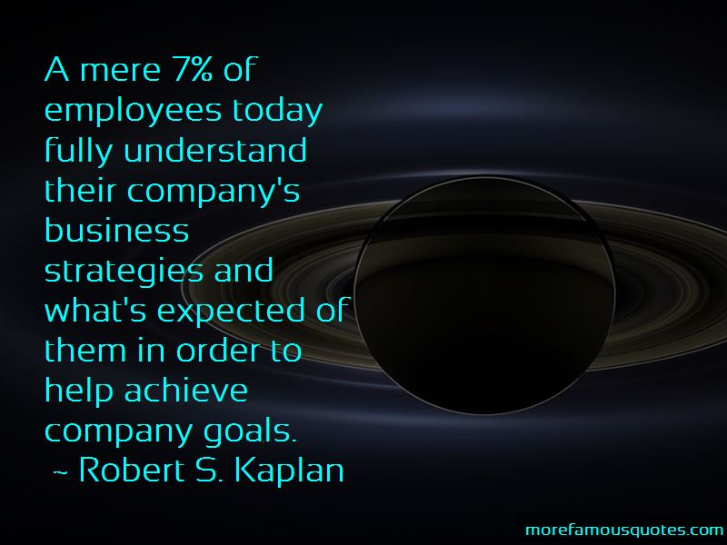 Robert S. Kaplan Quotes Pictures 4