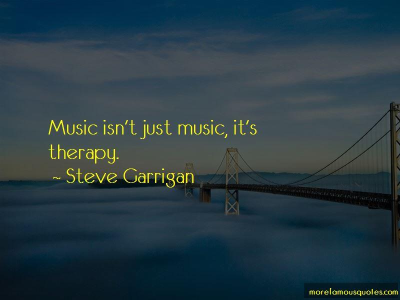 Steve Garrigan Quotes Pictures 2
