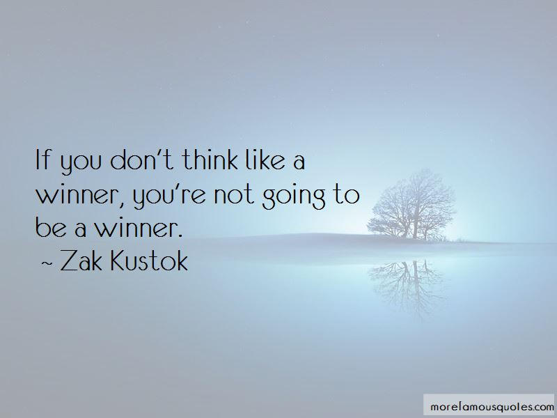 Zak Kustok Quotes