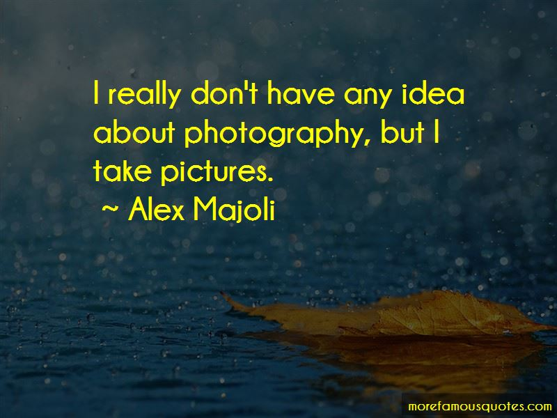 Alex Majoli Quotes Pictures 3