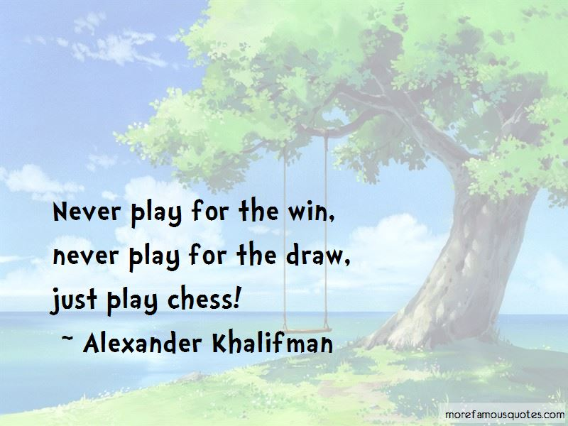 Alexander Khalifman Quotes