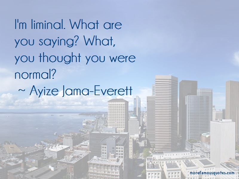 Ayize Jama-Everett Quotes Pictures 3