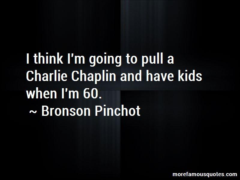 Bronson Pinchot Quotes