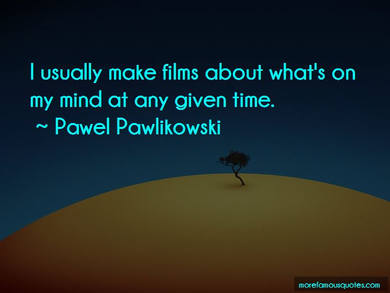 Pawel Pawlikowski Quotes Pictures 4