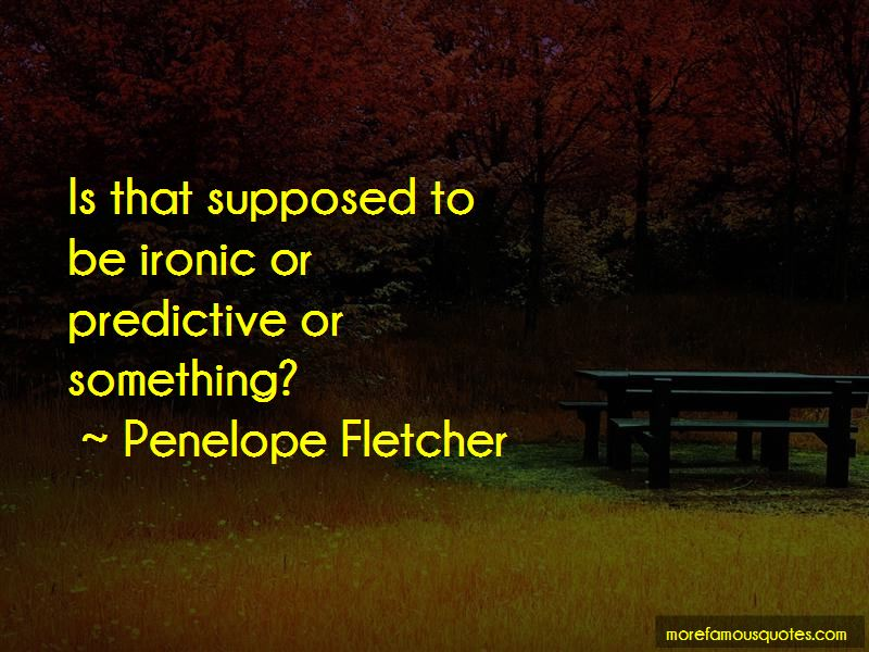 Penelope Fletcher Quotes Pictures 3