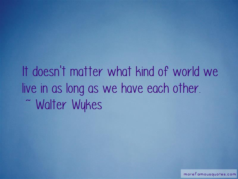 Walter Wykes Quotes Pictures 4