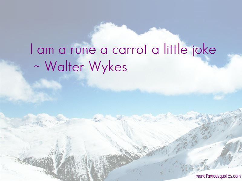 Walter Wykes Quotes