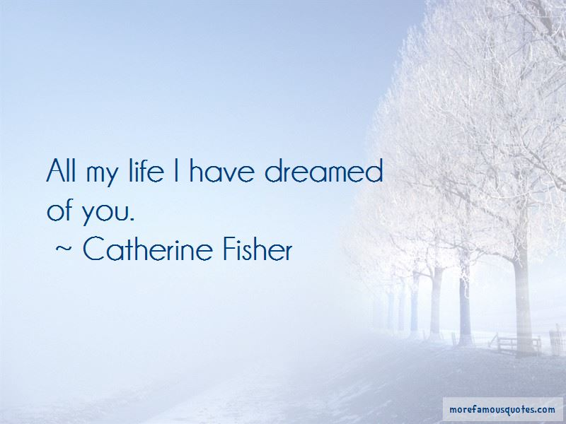 Catherine Fisher Quotes