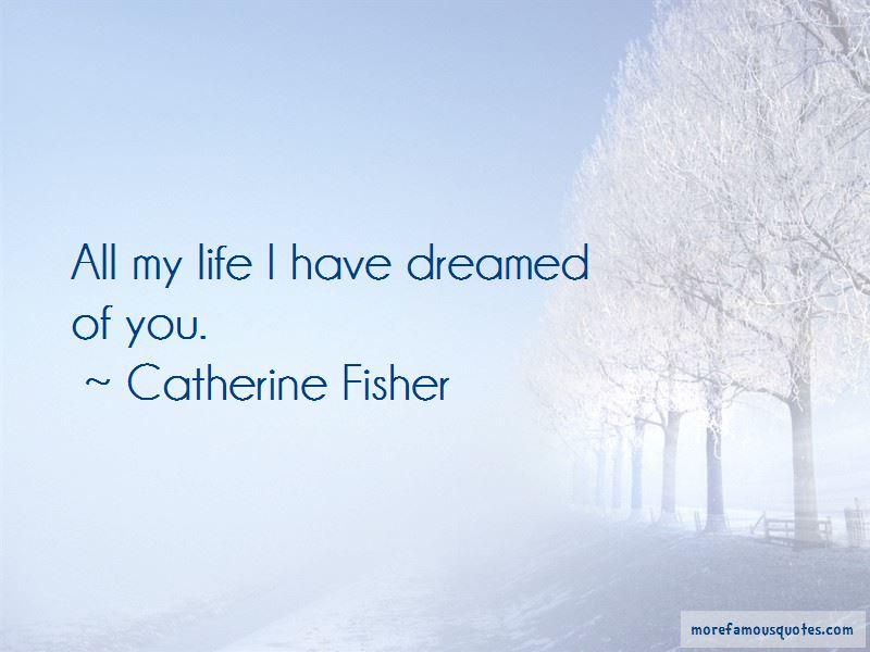 Catherine Fisher Quotes