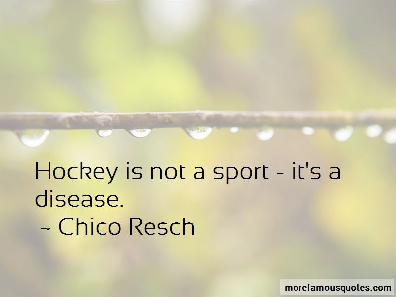 Chico Resch Quotes Pictures 3