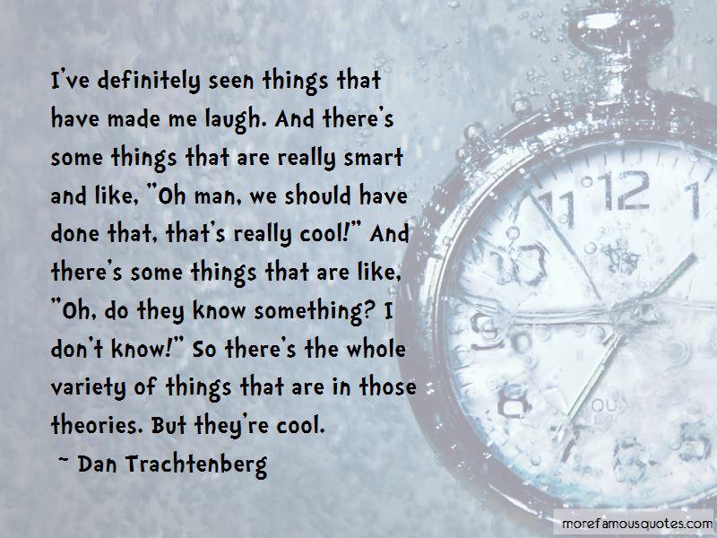 Dan Trachtenberg Quotes