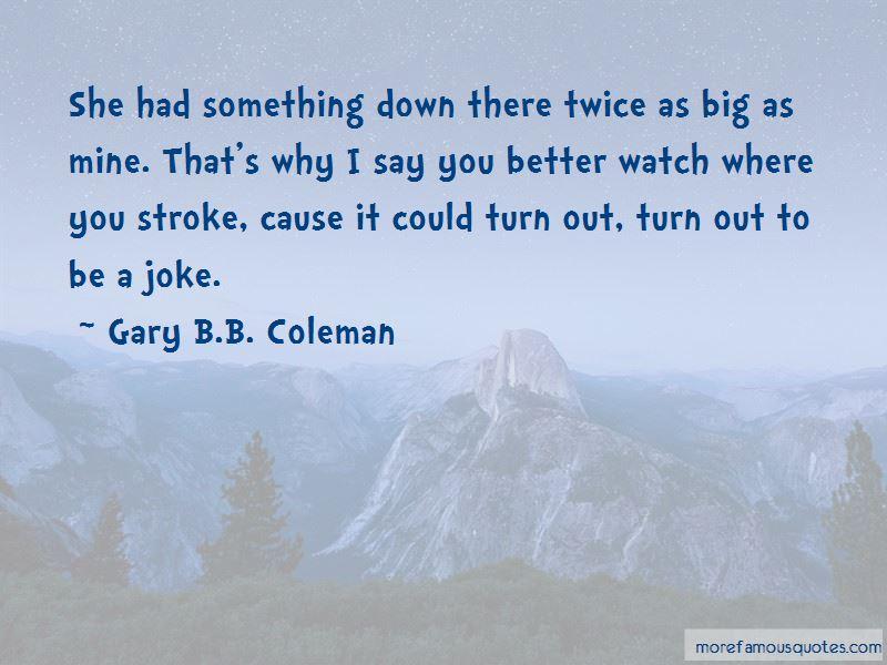 Gary B.B. Coleman Quotes