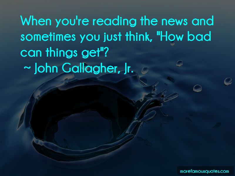 John Gallagher, Jr. Quotes Pictures 3