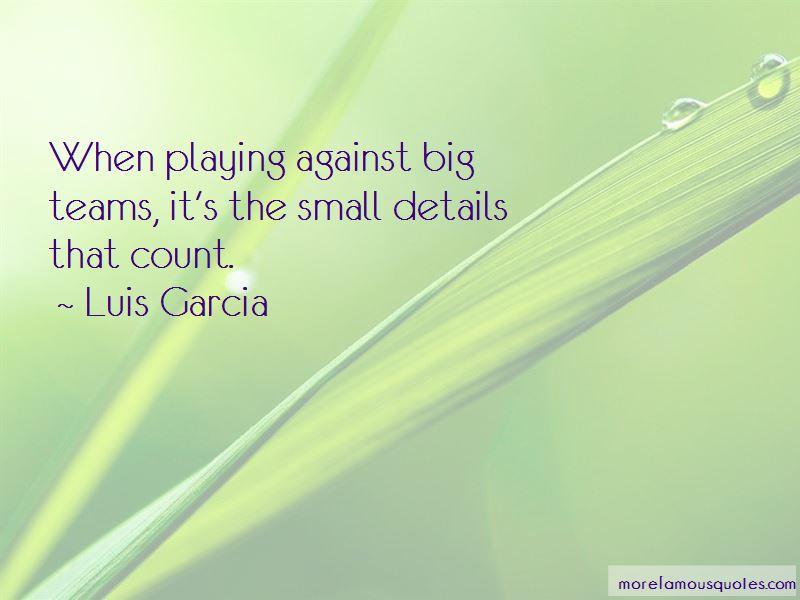 Luis Garcia Quotes Pictures 2