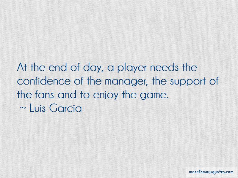 Luis Garcia Quotes