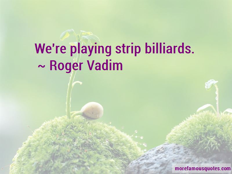 Roger Vadim Quotes Pictures 4
