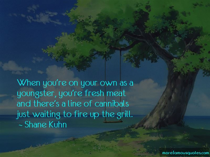 Shane Kuhn Quotes