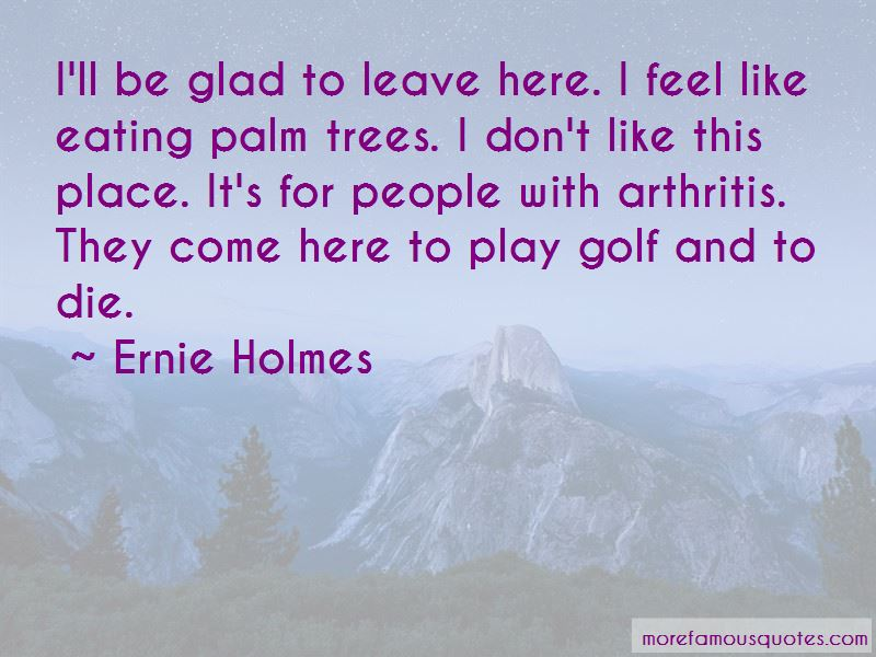 Ernie Holmes Quotes