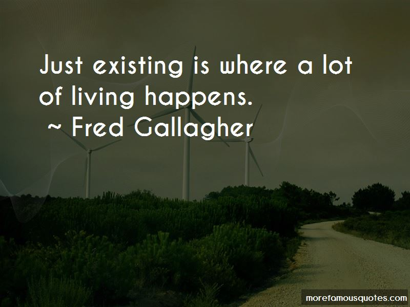 Fred Gallagher Quotes
