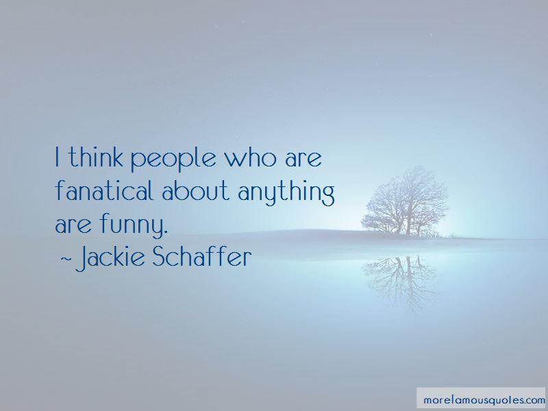 Jackie Schaffer Quotes