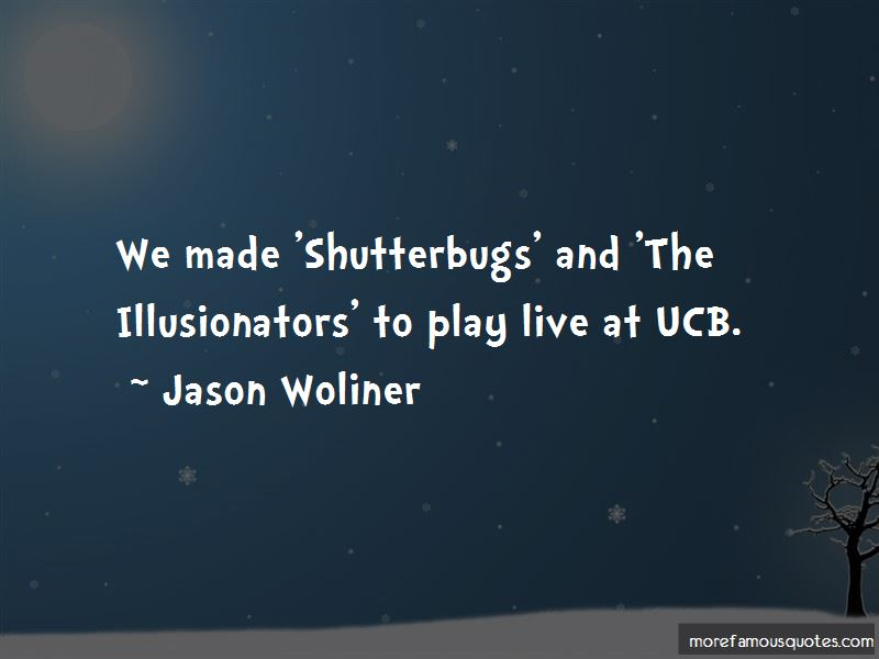 Jason Woliner Quotes