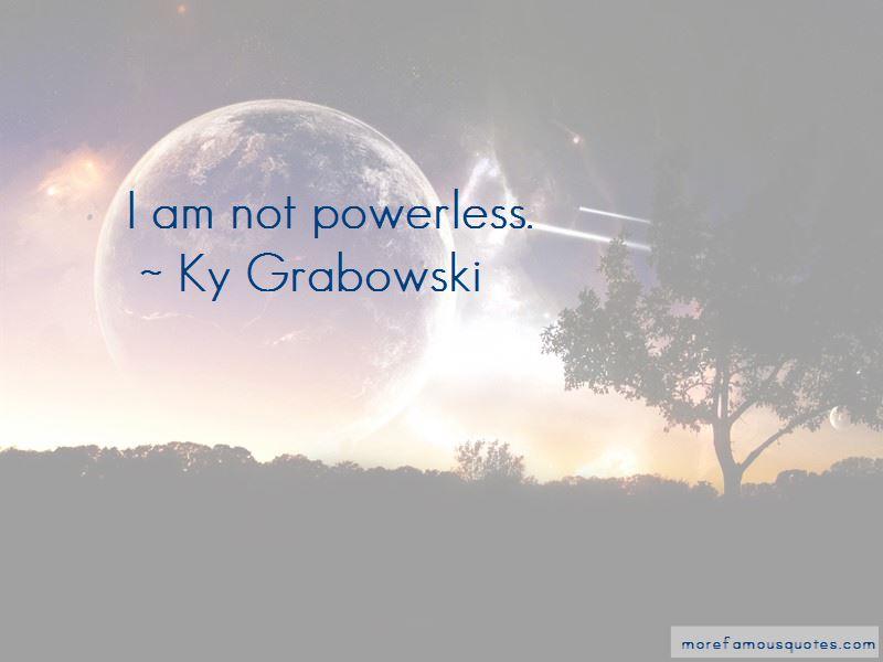 Ky Grabowski Quotes