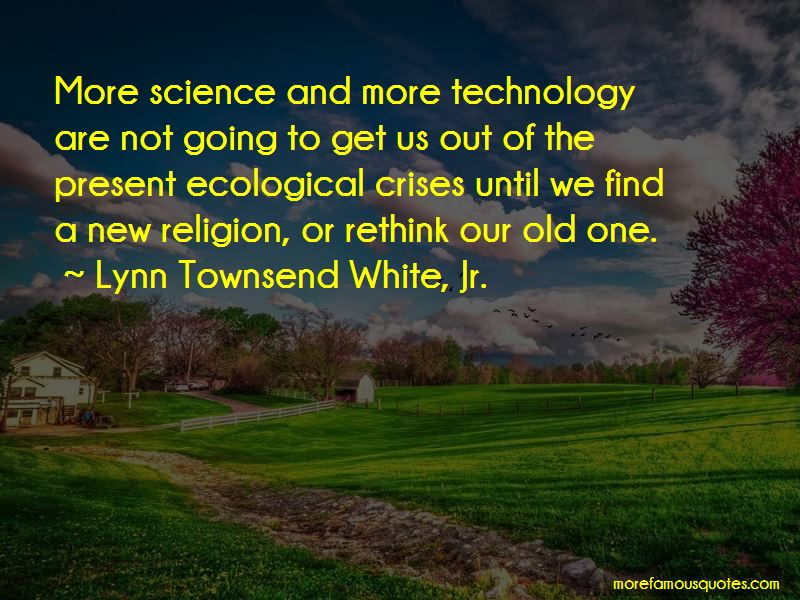 Lynn Townsend White, Jr. Quotes Pictures 4