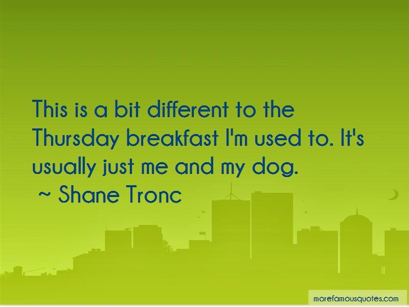 Shane Tronc Quotes