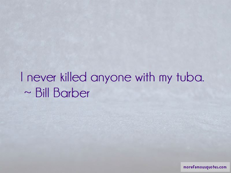 Bill Barber Quotes