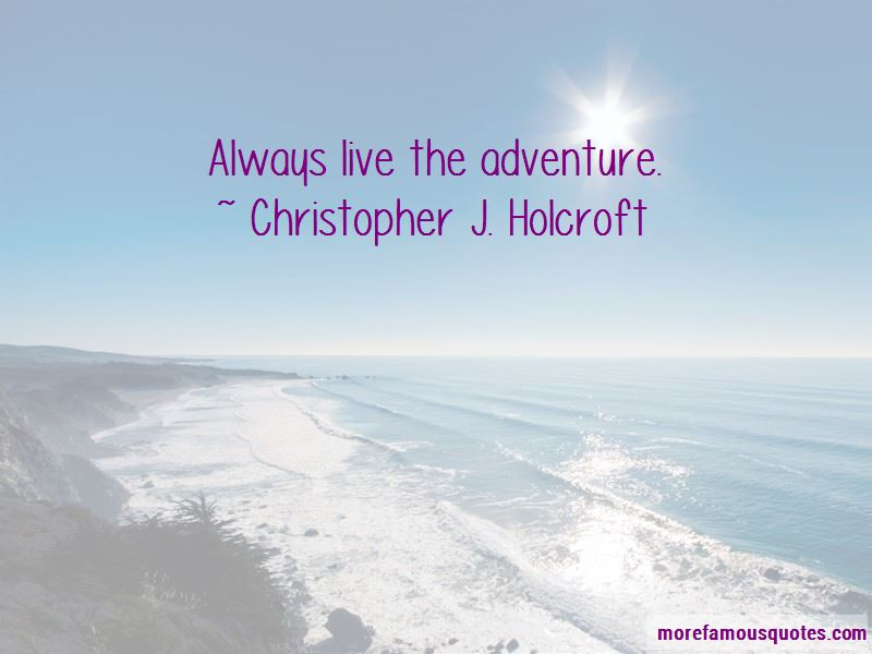 Christopher J. Holcroft Quotes
