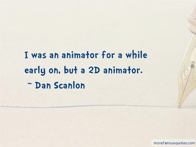 Dan Scanlon Quotes Pictures 3
