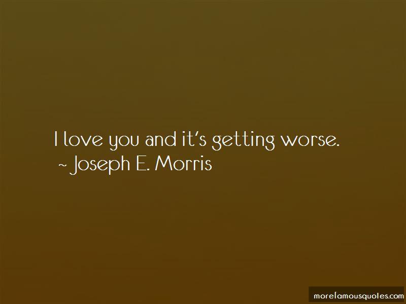 Joseph E. Morris Quotes