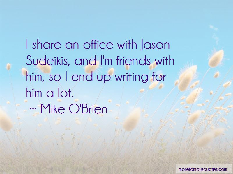 Mike O'Brien Quotes Pictures 4