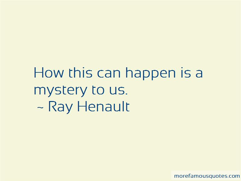 Ray Henault Quotes