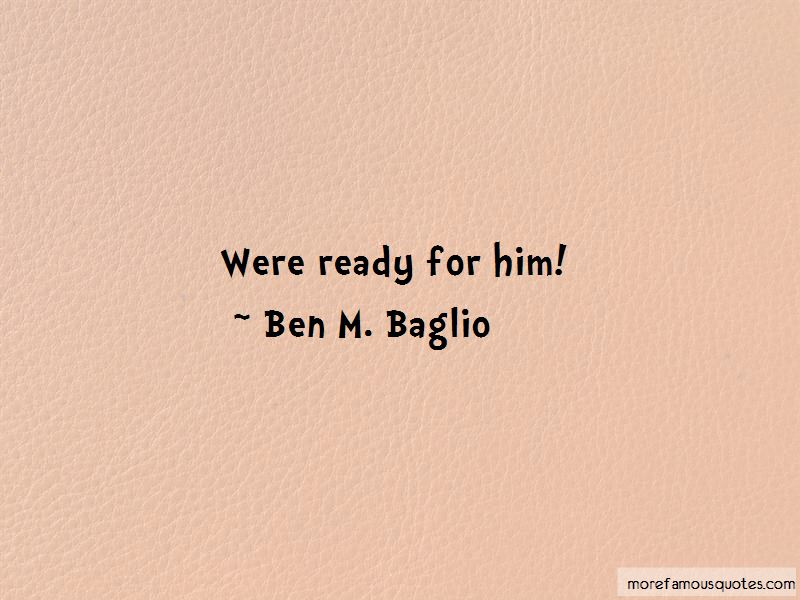 Ben M. Baglio Quotes Pictures 2