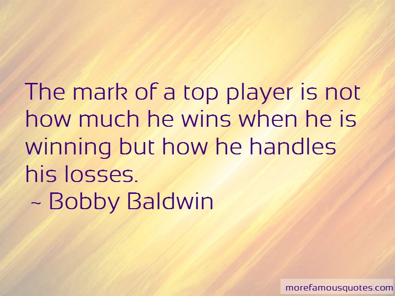 Bobby Baldwin Quotes Pictures 2
