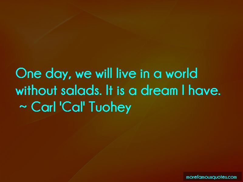 Carl 'Cal' Tuohey Quotes